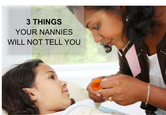 3 THINGS YOUR NANNIES WILL NOT TELL YOU
