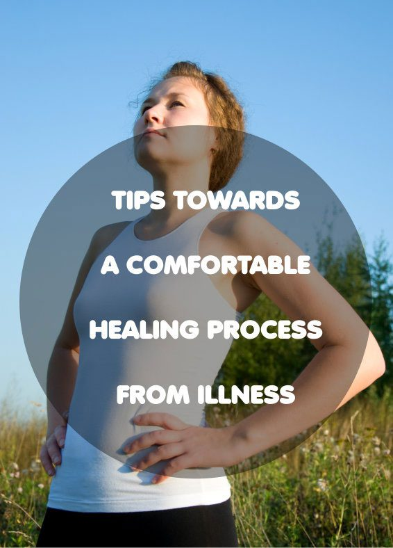 TIPS TOWARDS A COMFORTABLE HEALING PROCESS FROM ILLNESS